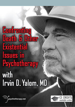 Confronting Death and Other Existential Issues in Psychotherapy - With Irvin Yalom