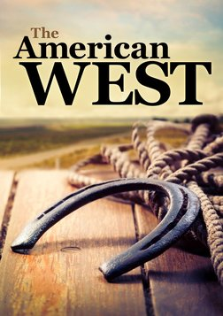The American West - History, Myth, and Legacy