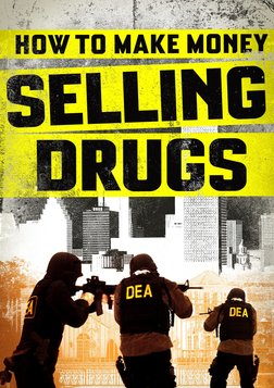How to Make Money Selling Drugs - An Examination of the Illegal Drug Industry