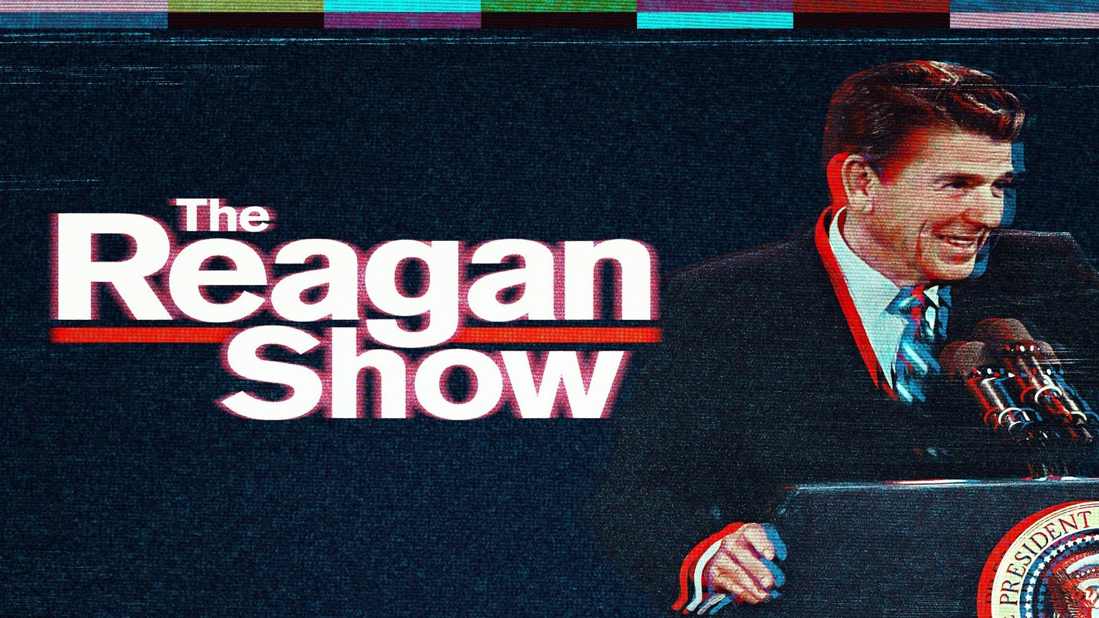 The Reagan Show - The Made-for-TV Politics of Ronald Reagan