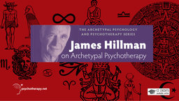 James Hillman on Archetypal Psychotherapy
