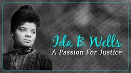 Ida B. Wells: A Passion For Justice - The Pioneering African American Journalist & Activist