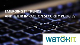 Emerging IT Trends - And Their Impact on Security Policies