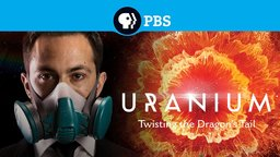 Uranium - Twisting the Dragon's Tail - The Untold Story of Uranium